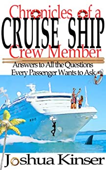 Chronicles of a Cruise Ship Crew Member: Answers to All the Questions Every Passenger Wants to Ask (English Edition) di [Kinser, Joshua]