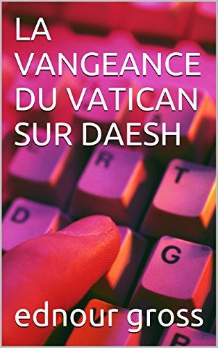 LA VANGEANCE DU VATICAN SUR DAESH
