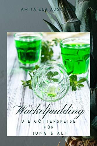 Wackelpudding: Die Götterspeise für Jung & Alt