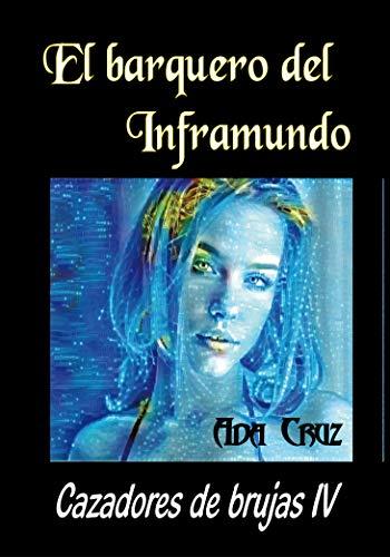 Leer Gratis El barquero del Inframundo (Cazadores de brujas nº 4) de Ada Cruz