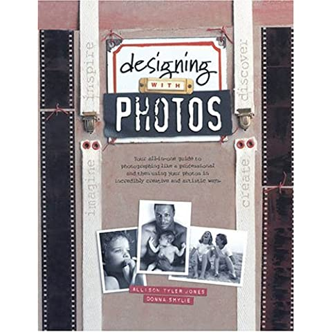 Designing with Photos by Allison Tyler Jones (2005-01-02)