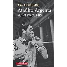 Ataúlfo Argenta. Música interrumpida (Biografías y Memorias)