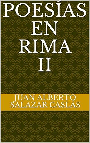 Poesías en Rima II por Juan Alberto Salazar Caslás