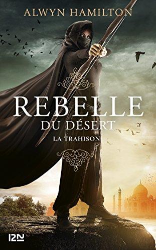Rebelle du désert - tome 2 : La trahison par Alwyn HAMILTON