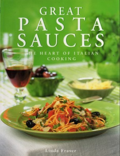 Great Pasta Sauces the Heart of Italian by Fraser, Linda (2000) Paperback