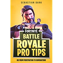 Fortnite Battle Royale Pro Tips: Go From Frustration to Domination