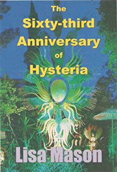 The Sixty-third Anniversary of Hysteria (English Edition) par [Mason, Lisa]