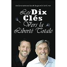 Les Dix Clés vers La liberté Totale (French Edition)