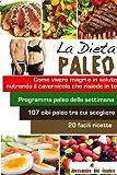 La Dieta Paleo, vivere magri e in salute nutrendo il cavernicolo che risiede in te (Italian Edition)
