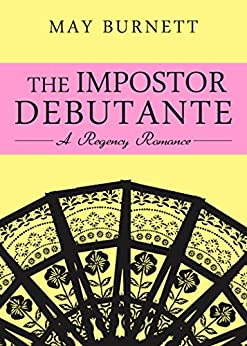 The Impostor Debutante: A Regency Romance (The Amberley Chronicles Book 1) (English Edition) von [Burnett, May]
