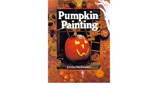 94d546e6e18267 Pumpkin Painting (A Sterling Chapelle book)  Amazon.co.uk  Jordan McKinney   Books