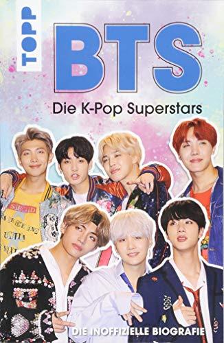 BTS: Die K-Pop Superstars (DEUTSCHE AUSGABE): Die inoffizielle Biografie