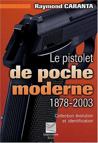 Le pistolet de poche moderne 1878-2003 : Collection, évolution et identification par Raymond Caranta