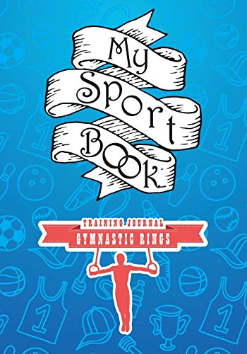 My sport book - Gymnastic rings training journal: 200 pages with 7