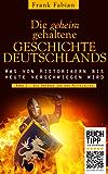 Die geheim gehaltene Geschichte Deutschlands - Die Anfänge und das Mittelalter (Band 1)