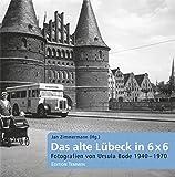Das alte Lübeck in 6 x 6: Fotografien von Ursula Bode 1940-1970 -