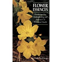 Flower Essences: Reordering Our Understanding and Approach to Illness and Health