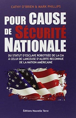 Pour cause de sécurité nationale : Du statut d'esclave robotisée de la CIA à celui de lanceuse d'alerte reconnue de la nation américaine par Cathy O'Brien, Mark Phillips