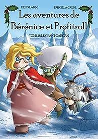 Les aventures de Bérénice et Profitroll, tome 2 : Le Géant Gargan par Denis Labbé