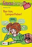 Glücksbringer, Bd.2 : Bye-bye, Lampenfieber! - Belinda Ray