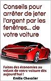 Conseils pour arrêter de jeter l'argent par les fenêtres... de votre voiture (Economiser malin t. 4)...