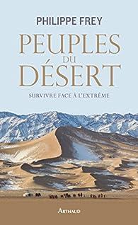 Peuples du désert : Survivre face à l'extrême par Philippe Frey