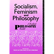 Socialism, Feminism and Philosophy: A Radical Philosophy Reader by Sean Sayers (1990-12-20)