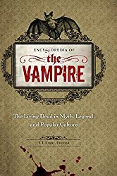 Encyclopedia of the Vampire: The Living Dead in Myth, Legend, and Popular Culture (2010-11-04)
