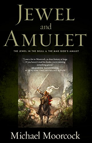 Jewel and Amulet: The Jewel in the Skull and the Mad God's Amulet (Hawkmoon)