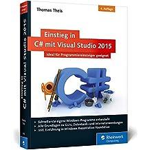 Einstieg in C# mit Visual Studio 2015: Ideal für Programmieranfänger geeignet