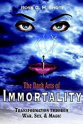 The Dark Arts of Immortality: Transformation through War, Sex, & Magic