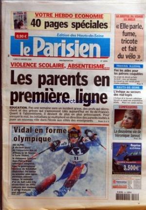 PARISIEN (LE) [No 19090] du 23/01/2006 - VIOLENCE SCOLAIRE - ABSENTEISME... - LES PARENTS EN PREMIERE LIGNE - EDUCATION VIDAL EN FORME OLYMPIQUE - SKI ALPIN LA GREFFEE DU VISAGE VA MIEUX - ELLE PARLE, FUME, TRICOTE ET FAIT DU VELO TRAVAIL ILLEGAL - FINI LES AIDES POUR LES PATRONS COUPABLES HAUTS-DE-SEINE - L'EVEQUE AU SECOURS DES MAL-LOGES CONFESSIONS - LA DEUXIEME VIE DE VERONIQUE JANNOT.