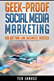 Geek-Proof Social Media Marketing: For Bottom-Line Business Success (English Edition)