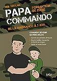 Papa commando - Formation de base : de la naissance à 3 ans