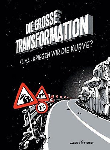 Die große Transformation. Klima - Kriegen wir die Kurve? (Die Globale Transformation)
