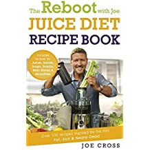 The Reboot with Joe Juice Diet Recipe Book: Over 100 recipes inspired by the film 'Fat, Sick & Nearly Dead' by Joe Cross (2014-06-19)