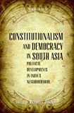 Constitutionalism and Democracy in South Asia: Political Developments in India's Neighbourhood
