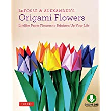 LaFosse & Alexander's Origami Flowers Kit: Lifelike Paper Flowers to Brighten Up Your Life: Origami Book,with 20 Projects Downloadable Video: Great for Kids & Adults!