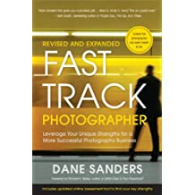 Fast Track Photographer, Revised and Expanded Edition: Leverage Your Unique Strengths for a More Successful Photography Business (English Edition)