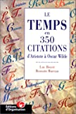 Le Temps en citations - 350 citations d'Aristote à Oscar Wilde