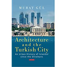 Architecture and the Turkish City (Library of Modern Turkey)