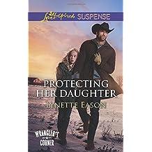 Protecting Her Daughter (Wrangler's Corner) by Lynette Eason (2016-03-08)