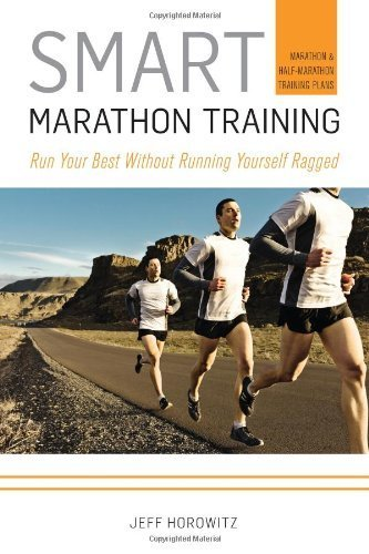 Smart Marathon Training: Run Your Best Without Running Yourself Ragged by Jeff Horowitz (2011-10-01)