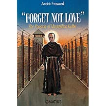 Forget Not Love: Passion of Maximilian Kolbe