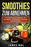 Smoothies zum Abnehmen: 165 leckere Smoothie Rezepte zum Abnehmen für mehr Vitalität und Lebensqualität. Gönnen Sie sich einen Smoothie zum Abnehmen. ... (Das SOFORT Abnehm-System, Band 2)