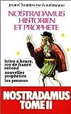 Nostradamus, historien et prophète, tome 2 - Lettre à Henry, roi de France second, nouvelles prophéties, les preuves