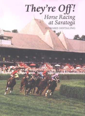 They're Off! Horse Racing Saratoga: Horse Racing at Saratoga (New York State) -