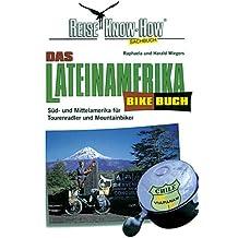 Das Lateinamerika Bikebuch. Süd- und Mittelamerika für Tourenradler und Mountainbiker