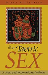 The Heart of Tantric Sex: A Unique Guide to Love and Sexual Fulfillment (English Edition)