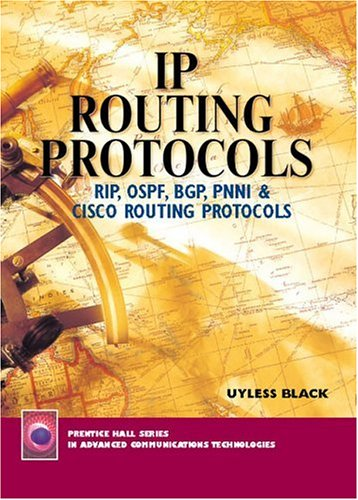 IP Routing Protocols: Rip, Ospf, Bgp, Pnni and Cisco Routing Protocols: OSPF, RIP, BGP and Cisco Protocols (Prentice Hall Series in Advanced Communications Technologies)